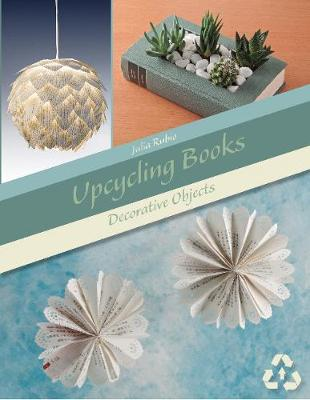 Upcycling Books: Decorative Objects by ,Julia Rubio