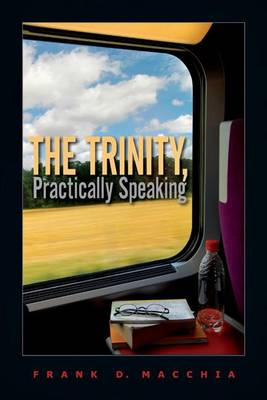 Trinity, Practically Speaking by Frank D. Macchia