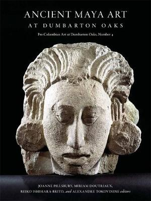 Ancient Maya Art at Dumbarton Oaks by Joanne Pillsbury