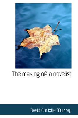 The Making of a Novelist by David Christie Murray