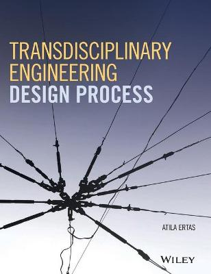 Transdisciplinary Engineering Design Process by Atila Ertas