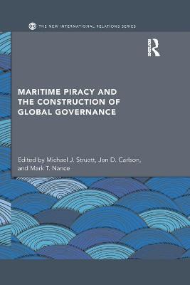Maritime Piracy and the Construction of Global Governance by Michael J. Struett