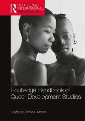 Routledge Handbook of Queer Development Studies by Corinne L. Mason