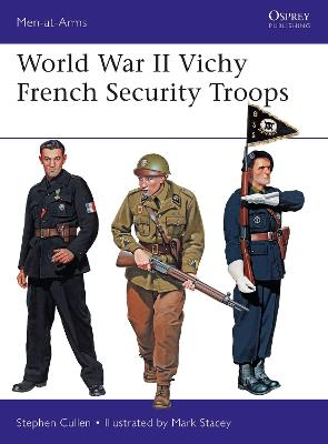 World War II Vichy French Security Troops by Stephen M. Cullen