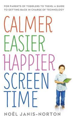 Calmer Easier Happier Screen Time by Noel Janis-Norton