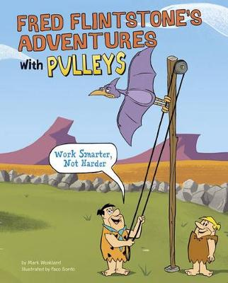 Fred Flintstone's Adventures with Pulleys by Mark Weakland