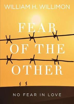Fear of the Other by William H Willimon
