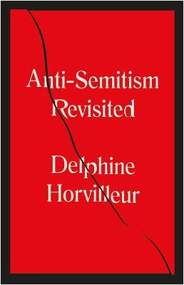 Anti-Semitism Revisited: How the Rabbis Made Sense of Hatred by Delphine Horvilleur