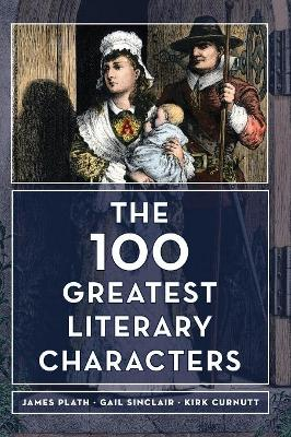 The 100 Greatest Literary Characters by James Plath