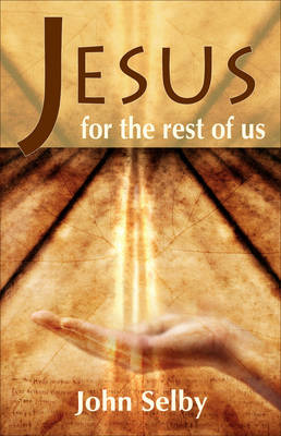 Jesus for the Rest of Us by John Selby