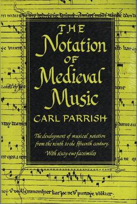 The Notation of Medieval Music by Carl Parrish