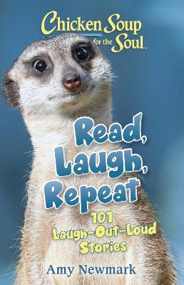 Chicken Soup for the Soul: Read, Laugh, Repeat: 101 Laugh-Out-Loud Stories by Amy Newmark