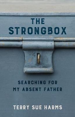 The Strongbox: Searching for My Absent Father by Terry Sue Harms