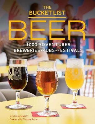 The Bucket List: Beer: 1000 beer adventures around the world by Justin Kennedy