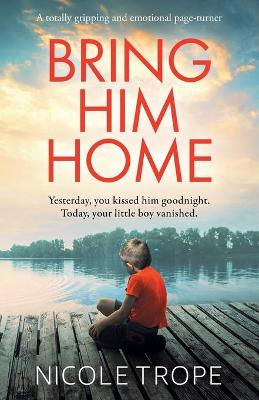 Bring Him Home: A totally gripping and emotional page-turner by Nicole Trope