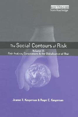 Social Contours of Risk Risk Analysis, Corporations and the Globalization of Risk Volume 2 by Roger E. Kasperson