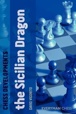 Chess Developments: The Sicilian Dragon by David Vigorito