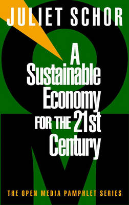 Sustainable Economy For The 21St Century, A by Juliet B. Schor
