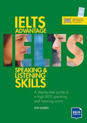 IELTS Advantage Speaking and Listening Skills: A step-by-step guide to a high IELTS speaking and listening score. Book + CD-ROM by Jonathan Marks