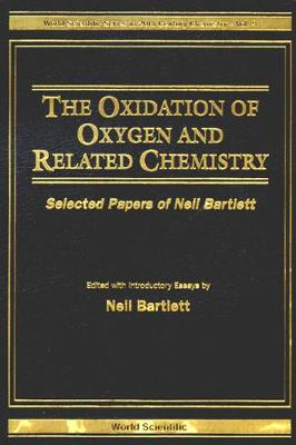 Oxidation Of Oxygen And Related Chemistry, The: Selected Papers Of Neil Bartlett by Neil Bartlett