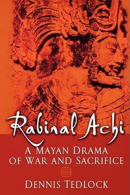 Rabinal Achi by Dennis Tedlock