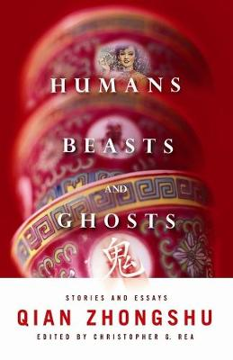 Humans, Beasts, and Ghosts by Qian Zhongshu