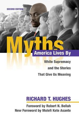 Myths America Lives By: White Supremacy and the Stories That Give Us Meaning by Richard T. Hughes