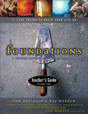 Foundations: 11 Core Truths to Build Your Life On: v. 2: Teacher's Guide by Tom Holladay