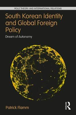 South Korean Identity and Global Foreign Policy: Dream of Autonomy book