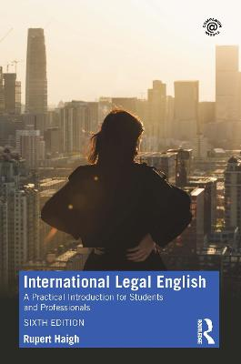 International Legal English: A Practical Introduction for Students and Professionals by Rupert Haigh