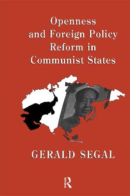 Openness and Foreign Policy Reform in Communist States by Gerald Segal
