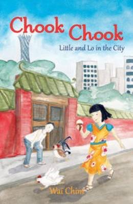Chook Chook: Little and Lo in the City by Wai Chim