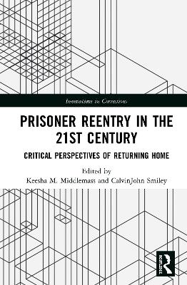 Prisoner Reentry in the 21st Century: Critical Perspectives of Returning Home by Keesha M. Middlemass