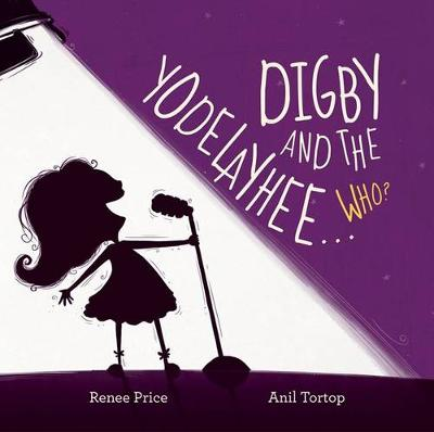 Digby and the Yodelayhee...Who? by Renee Price
