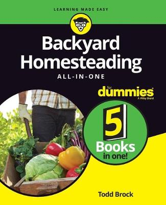 Backyard Homesteading All-in-One For Dummies by Todd Brock
