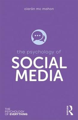 The Psychology of Social Media by Ciaran Mc Mahon