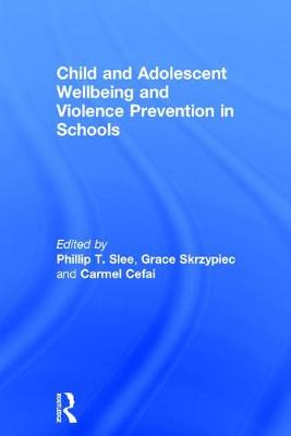 Child and Adolescent Wellbeing and Violence Prevention in Schools by Phillip T. Slee