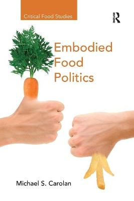Embodied Food Politics by Michael S. Carolan