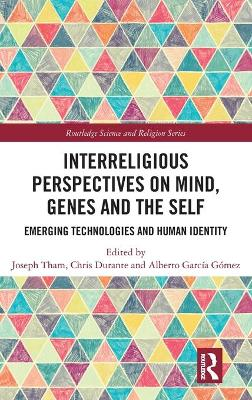 Interreligious Perspectives on Mind, Genes and the Self: Emerging Technologies and Human Identity by Joseph Tham