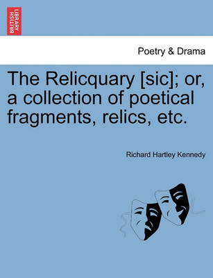 The Relicquary [Sic]; Or, a Collection of Poetical Fragments, Relics, Etc. book