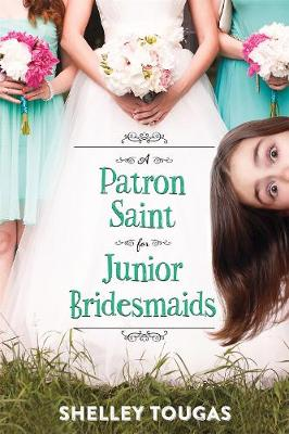 Patron Saint for Junior Bridesmaids by ,Shelley Tougas