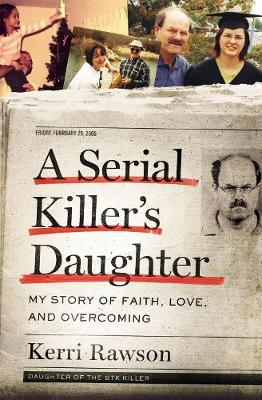 A Serial Killer's Daughter: My Story of Faith, Love, and Overcoming by Kerri Rawson