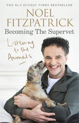 Listening to the Animals: Becoming The Supervet by Professor Noel Fitzpatrick