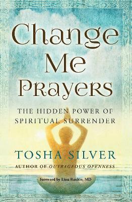 Change Me Prayers by Tosha Silver