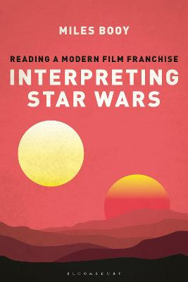 Interpreting Star Wars: Reading a Modern Film Franchise by Miles Booy