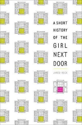 Short History Of The Girl Next Door by Jared Reck