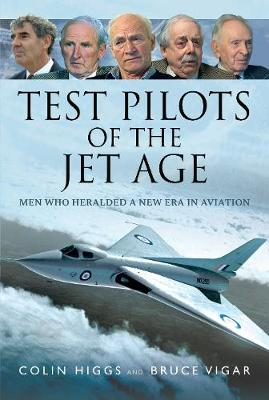 Test Pilots of the Jet Age: Men Who Heralded a New Era in Aviation by Colin Higgs