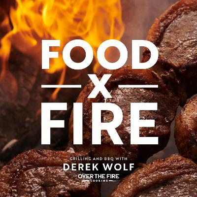 Food by Fire: Grilling and BBQ with Derek Wolf of Over the Fire Cooking book