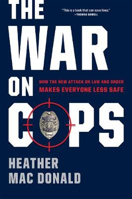 The War on Cops by Heather Mac Donald