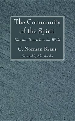 The Community of the Spirit: How the Church Is in the World by C Norman Kraus